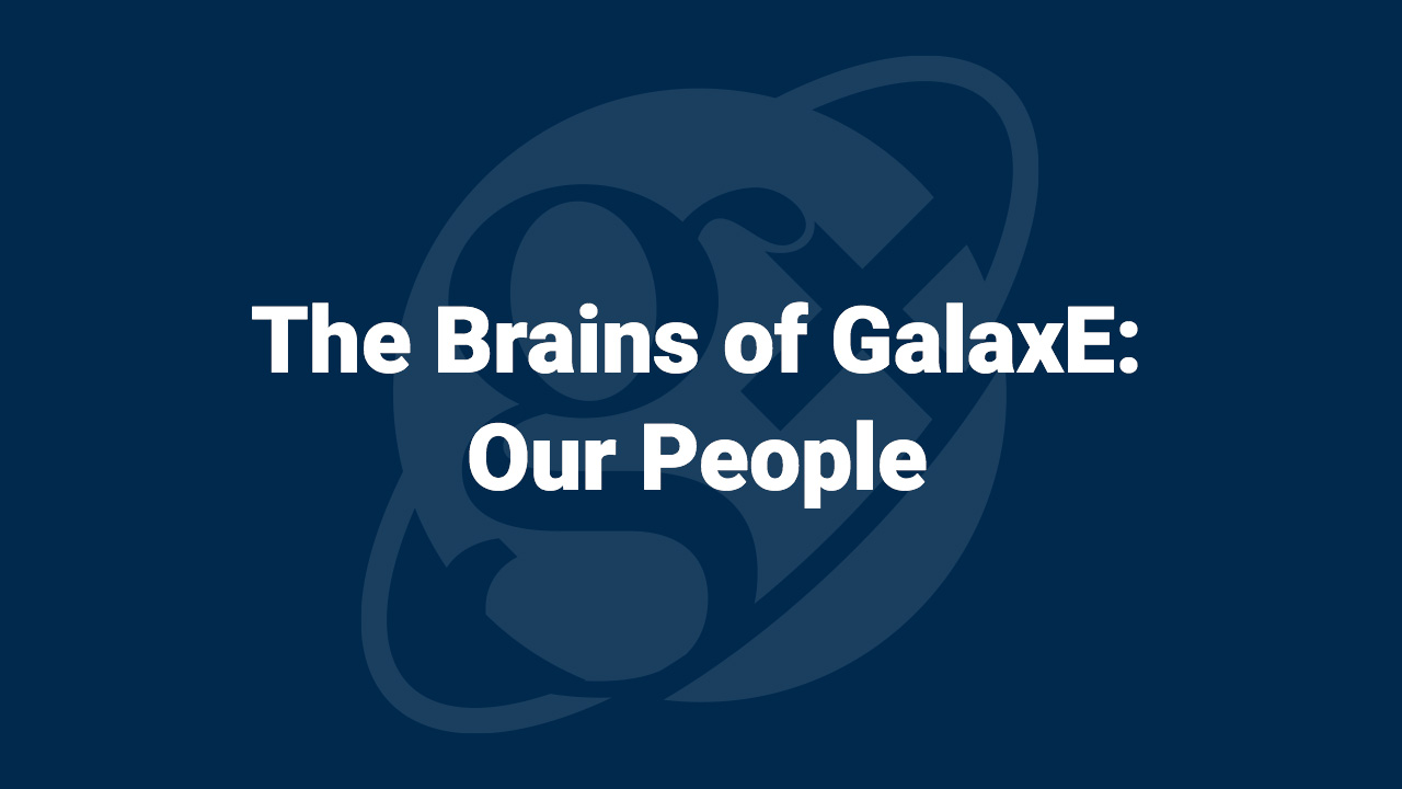 The Brains of GalaxE: Our People