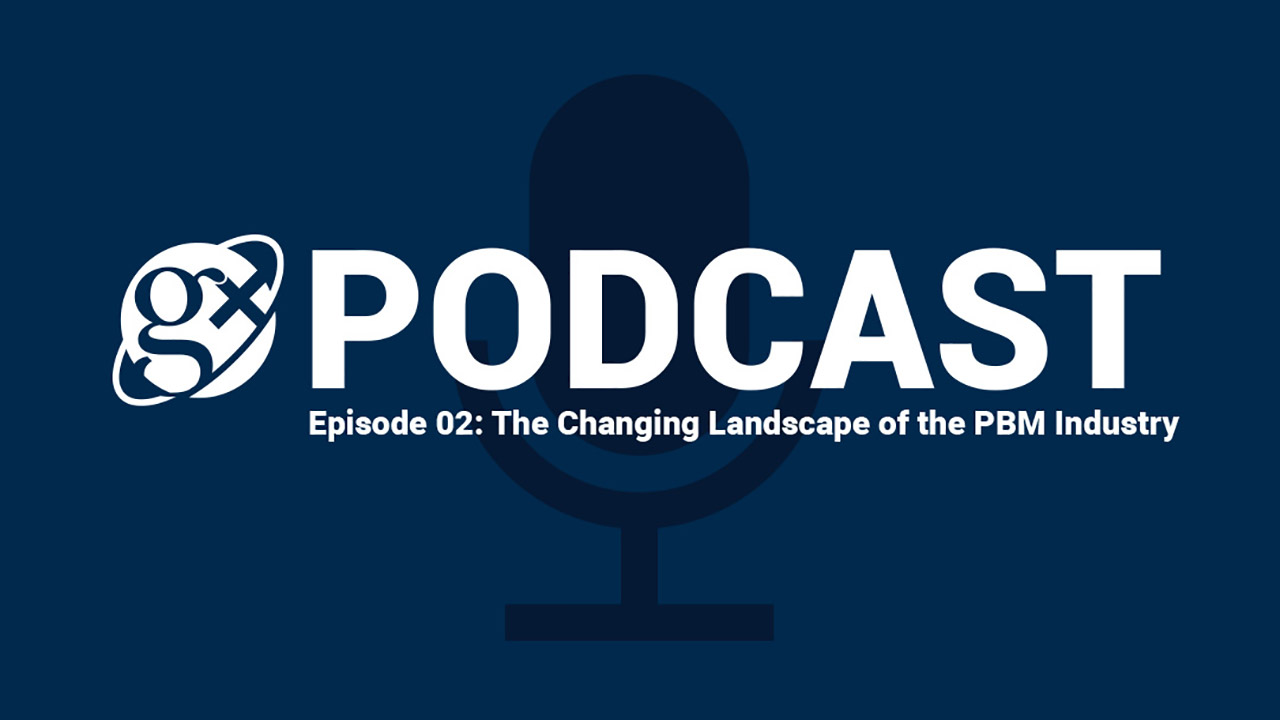 Gx Podcast 02: The Changing Landscape of the PBM Industry