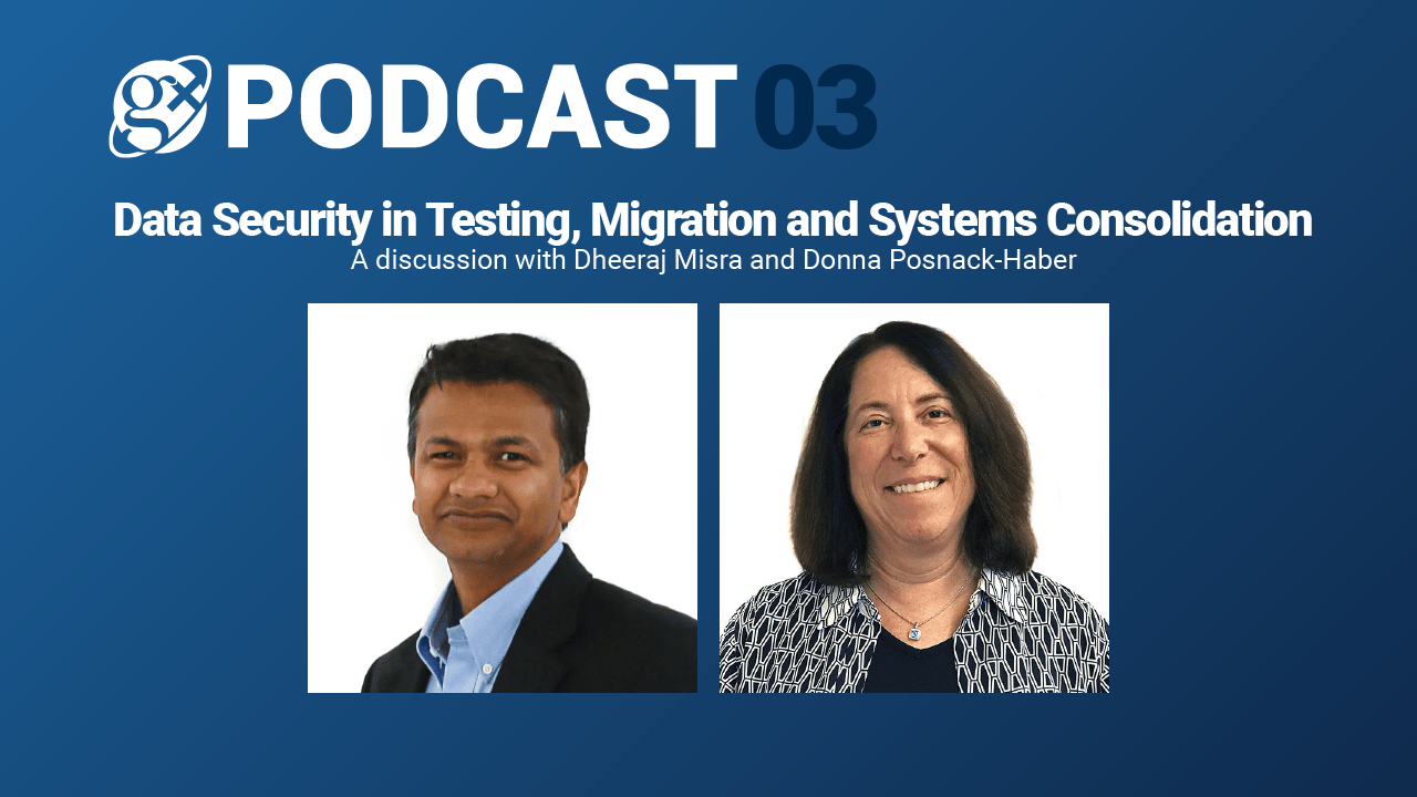 Gx Podcast 03: Data Security in Testing, Migration and Systems Consolidation