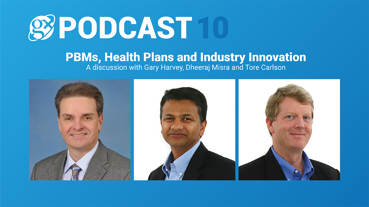 Gx Podcast 10: PBMs, Health Plans and Industry Innovation